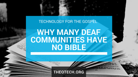 Technology for the Gospel: Why Many Deaf Communities Have No Bible