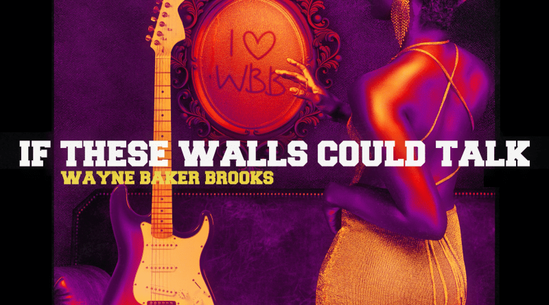 Wayne Baker Brooks If These Walls Could Talk cover