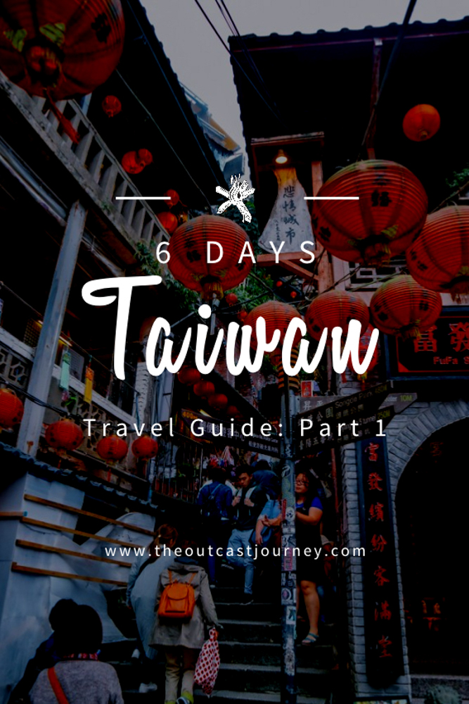 6 Days Taiwan Itinerary And Travel Guide: Part One - The Outcast Journey