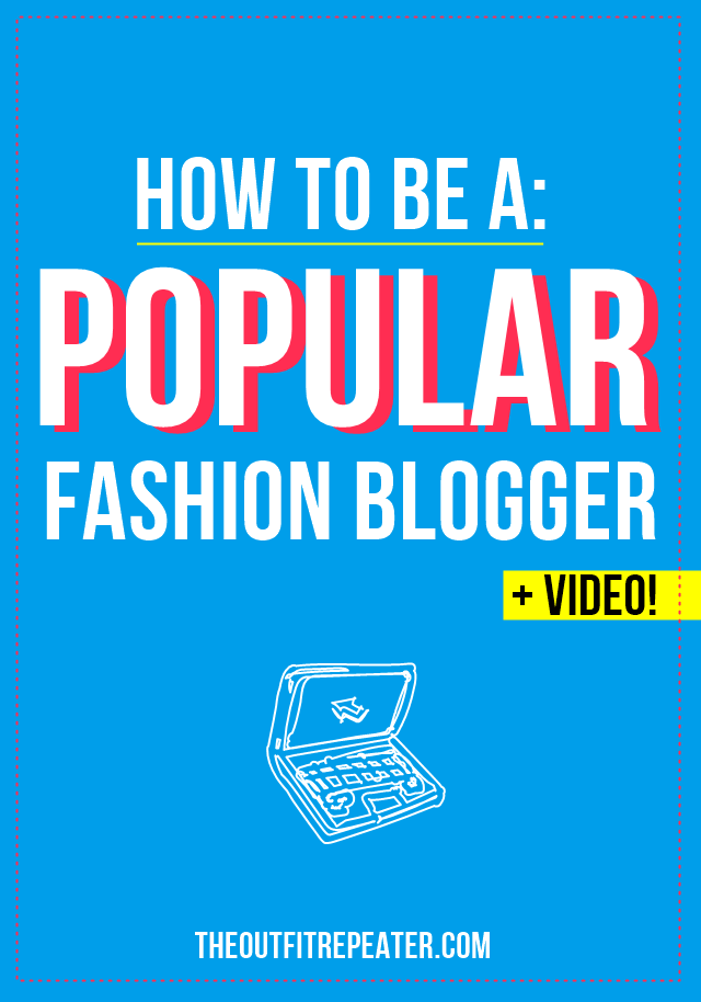 How To Be A Popular Fashion Blogger   The Outfit Repeater
