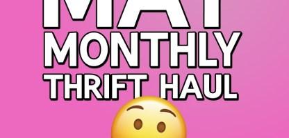 May Thrift Haul Video + June Thrifting Wishlist