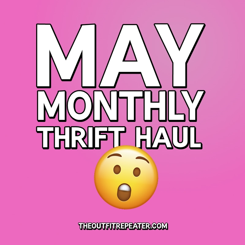 May Thrift Haul Video + June Thrifting Wishlist, Hannah Rupp, The Outfit Repeater