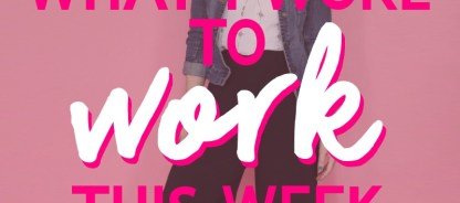 What I Wore To Work This Week | Sunny Days