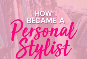 How I Became A Personal Stylist: My Origin Story