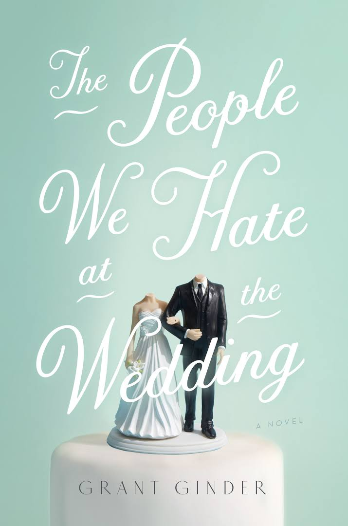 the people we hate at the wedding grant ginder novel book review weddings parties family families blog blogs blogger married marriage gay relationships psychology america england british ceremony funny painful