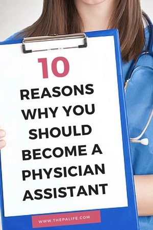The Top 10 Reasons Why You Should Become A Physician Assistant The Physician Assistant Life