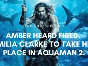 Amber Heard fired. Emilia Clarke to be in Aquaman 2. (1)