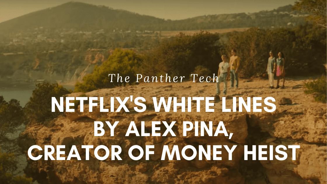 Netflix's White Lines by Alex Pina, creator of Money Heist