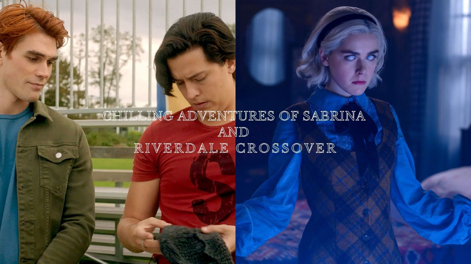 Chilling Adventures of Sabrina and Riverdale Crossover