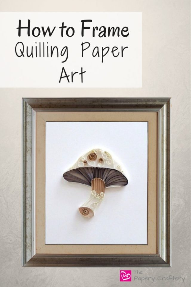 How to Frame Quilling Paper Art - The Papery Craftery