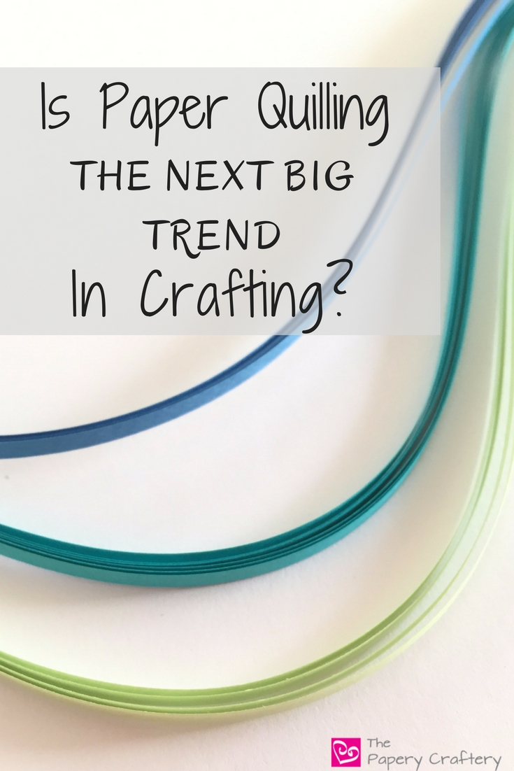 Is Paper Quilling the Next Big Trend in Crafting? || www.thepaperycraftery.com