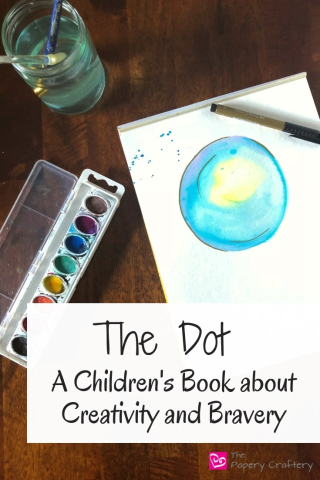 The Dot ~ Written by Peter H. Reynolds, The Dot is a children's book celebrating creativity and bravery || www.ThePaperyCraftery.com