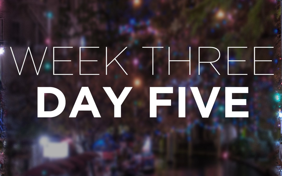 Week Three; Day Five