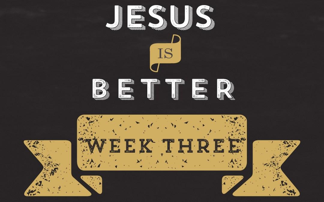 Jesus is Better // Hebrews – Week 3