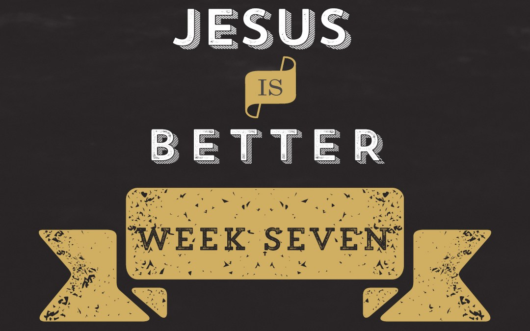 Jesus is Better // Hebrews – Week 7