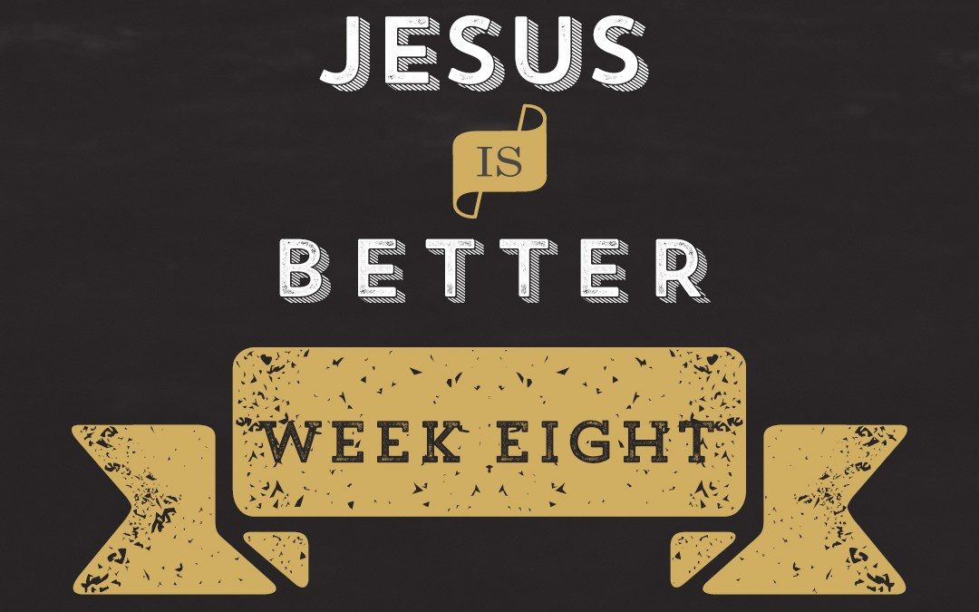 Jesus is Better // Hebrews – Week 8