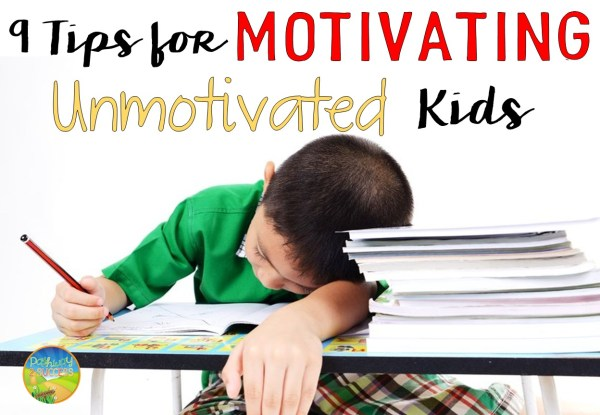 9 Tips for Motivating Unmotivated Kids