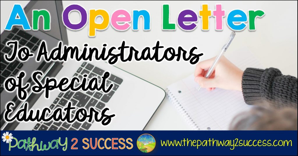 An open letter to administrators of special education teachers sharing ideas for how to support our students, the classroom, our paraprofessionals, and our learning as a whole. #specialeducation #specialed #teaching #pathway2success