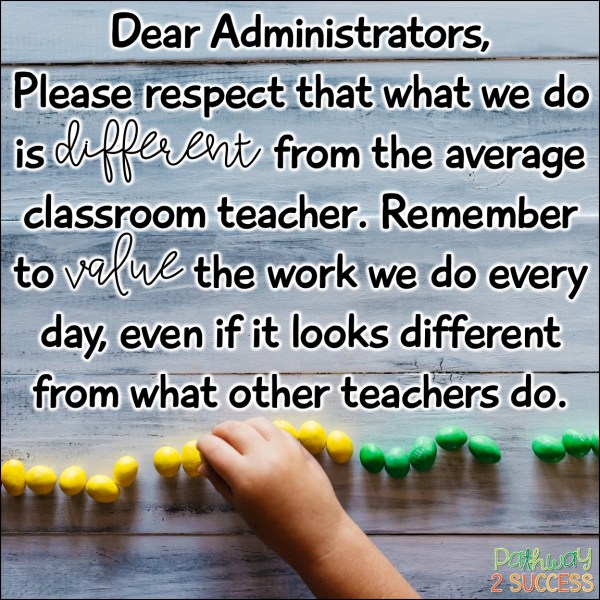 Dear Administrators, Please respect that we know what is best for our kids. If we suggest a program or modification for our learners, it's because they really need it.