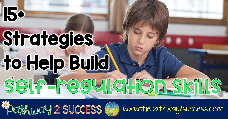 15 Strategies To Help Build Self Regulation Skills