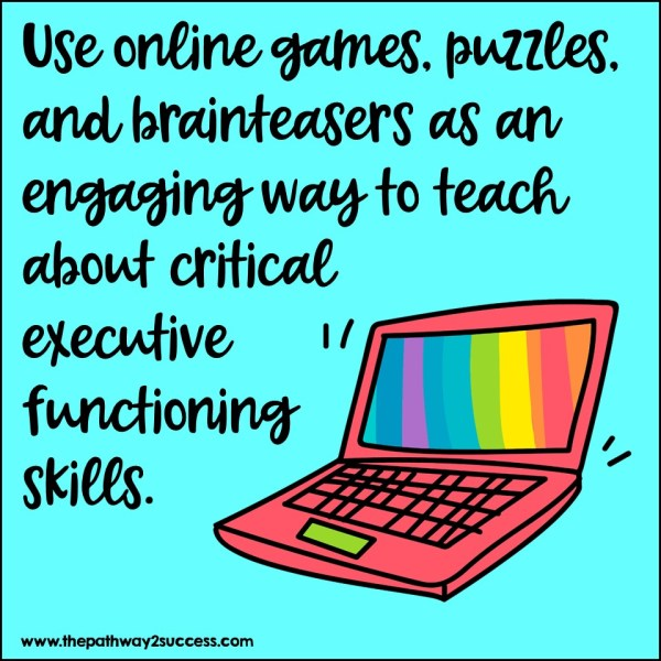 Online games and puzzles for executive functioning skills.