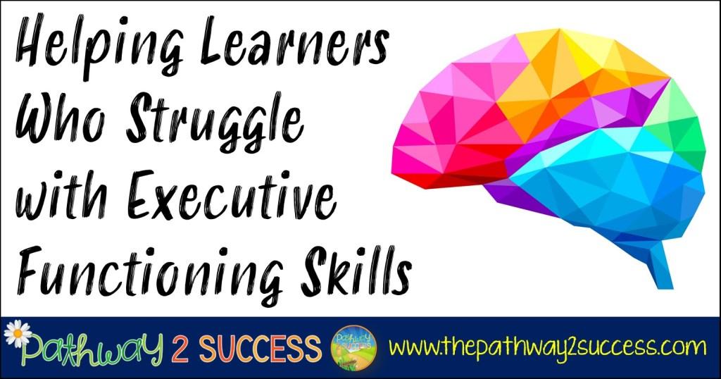 Helping learners who struggle with executive functioning skills