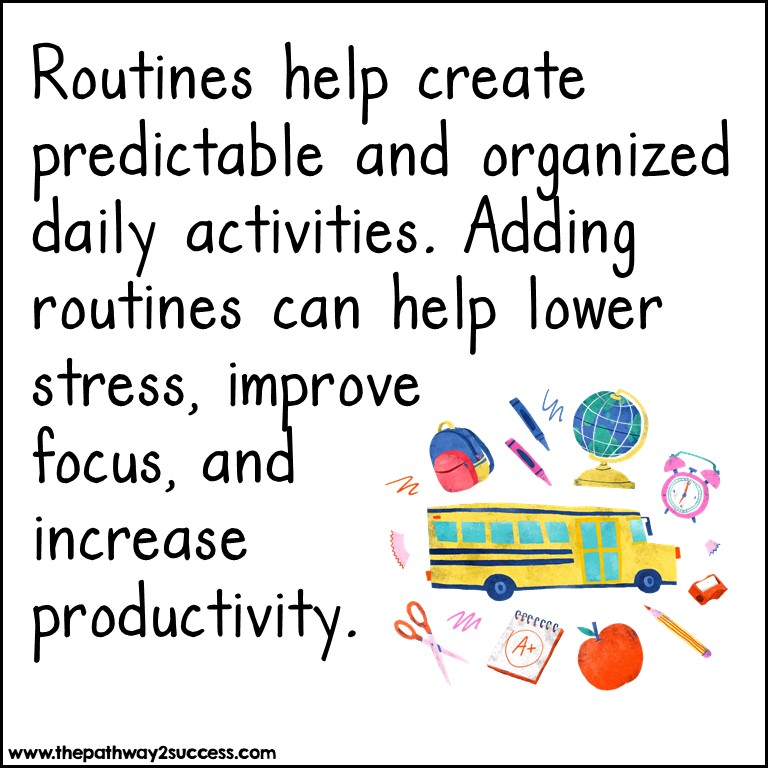 Routines help create predictable and organized daily activities.
