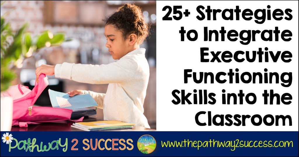 25+ strategies to integrate executive functioning skills in the classroom