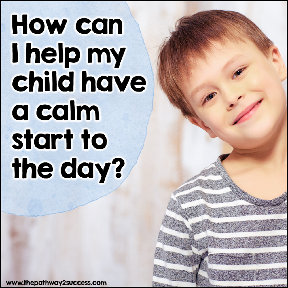 How can I help my child have a calm start to the day?