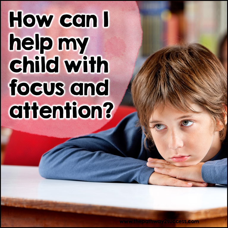 How can I help my child with focus and attention?