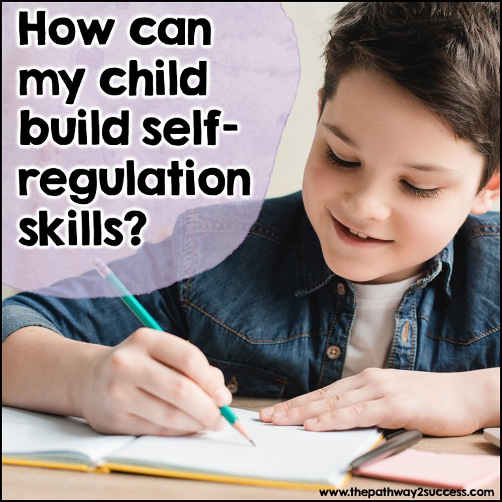 How can my child build self-regulation skills?