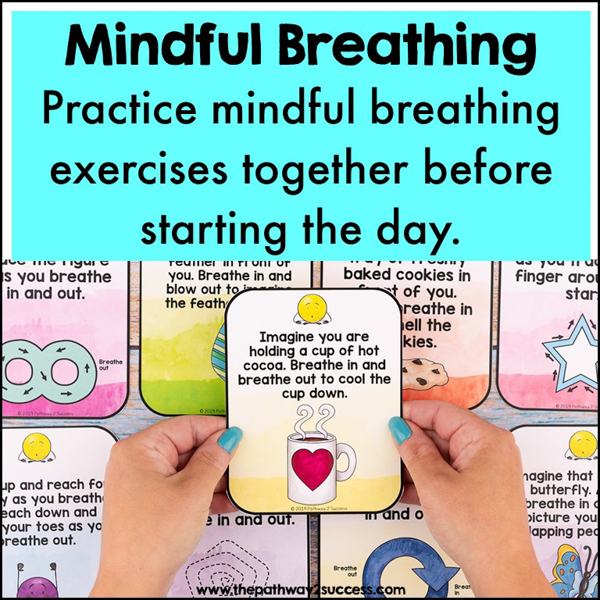 Mindful Breathing. Relaxing breathing techniques can help learners feel calm, confident, and focused before starting the day. Some of my favorite fun and engaging breathing exercises include Bubble Breathing, Apple Pie Breathing, and Shape Breathing.