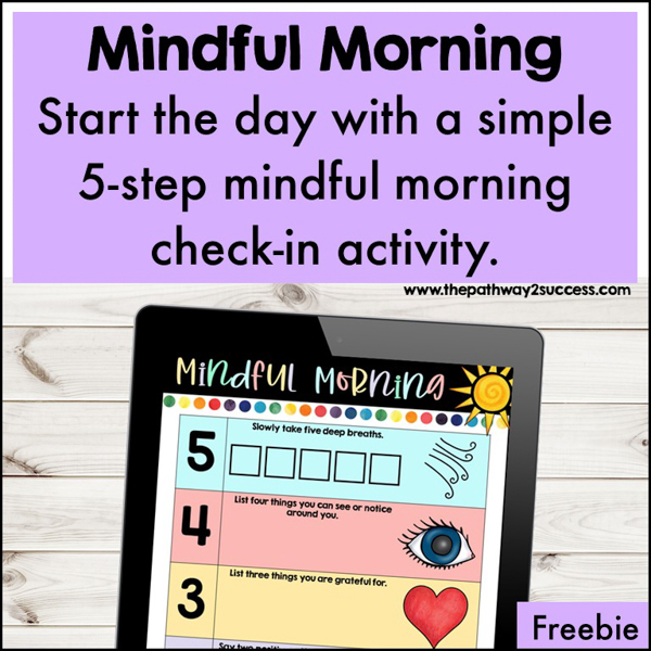 Mindful Morning Check-In. Start the day with a simple and engaging 5-step mindful morning check-in. This activity is a countdown from 5. It includes taking 5 deep breaths, noticing 4 things around you, listing 3 things you are grateful for, saying 2 positive self-talk statements, and identifying 1 thing you are looking forward to.