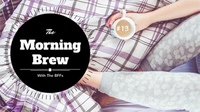 The Morning Brew - With the BFFs #13
