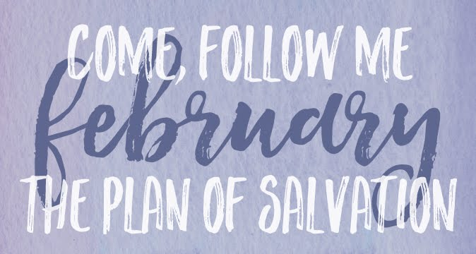 February Come Follow Me Handouts: The Plan of Salvation