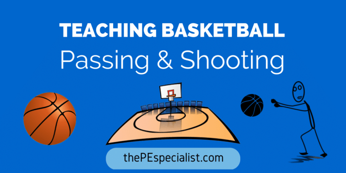 Teaching Basketball – Passing and Shooting