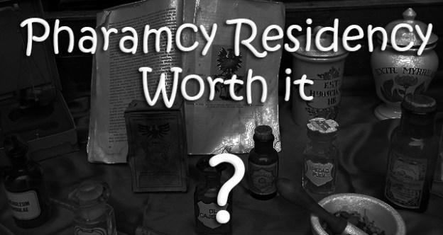is a pharmacy residency worth it