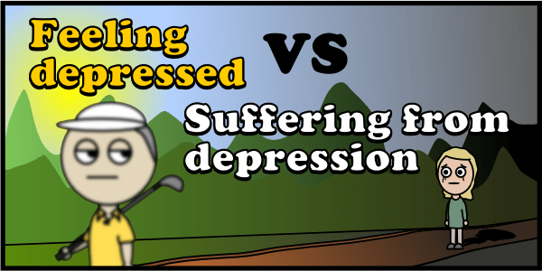 Feeling depressed VS suffering from depression