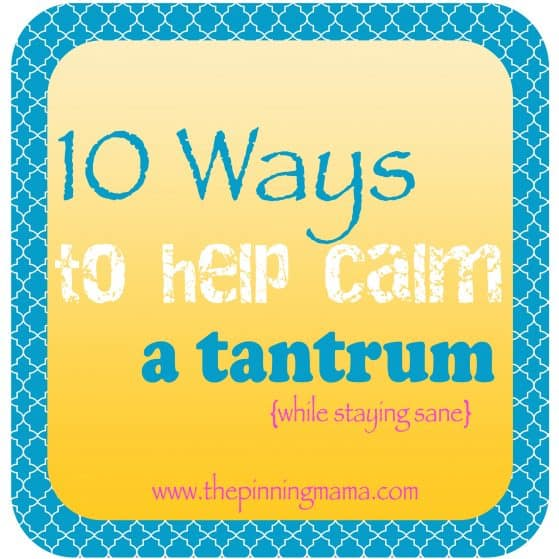10 Tips for Calming A Tantrum www.thepinningmama.com