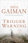 Book Review: Trigger Warning: Short Fictions and Disturbances by Neil Gaiman