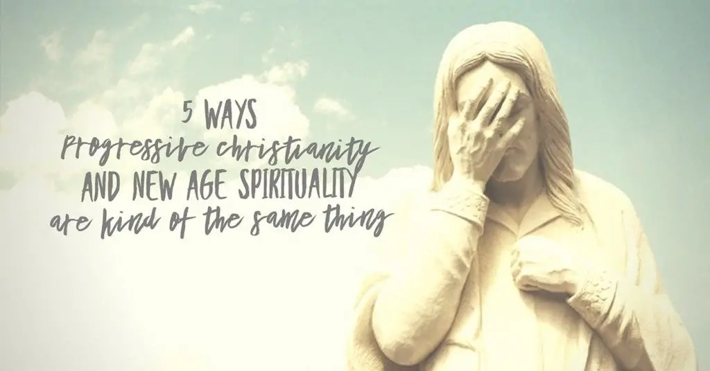 5 Ways Progressive Christianity and New Age Spirituality Are Kind of the Same Thing