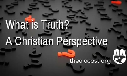 What Is Truth? A Christian Perspective