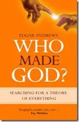 "Book Review: ""Who Made God?"" by Edgar Andrews"