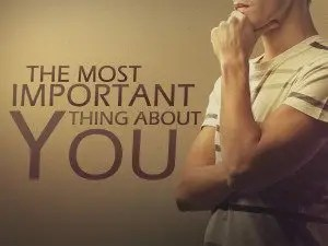 The Most Important Thing About You