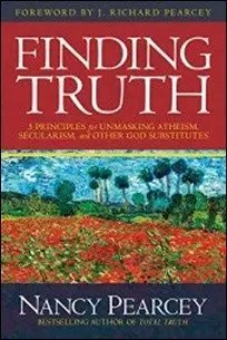 Finding Truth: 5 Principles for Unmasking Atheism, Secularism, and Other God Substitutes by Nancy Pearcey $0.99