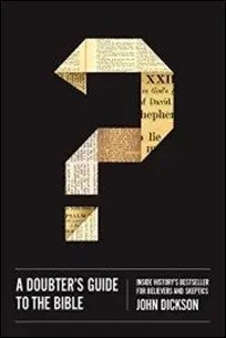 A Doubter's Guide to the Bible: Inside History's Bestseller for Believers and Skeptics by John Dickson $2.99