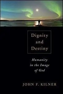 Dignity and Destiny: Humanity in the Image of God by John F. Kilner $2.99
