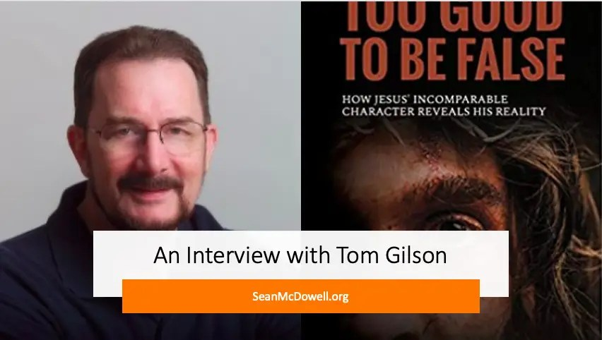 Is Jesus Too Good to Be False? Interview with Author Tom Gilson