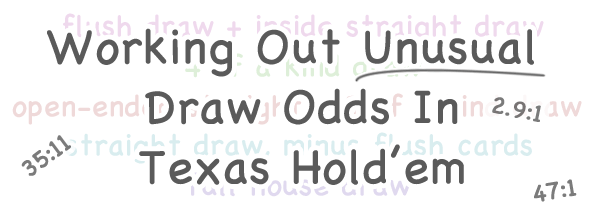 Working Out Odds For Uncommon Draws In Texas Hold'em