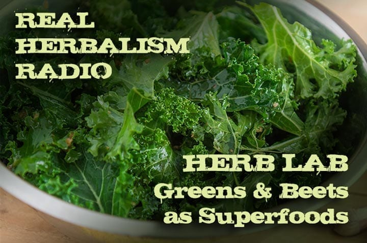 Show 139: Herb Lab – Greens And Beets As Superfoods